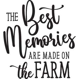 best memories are made on the farm