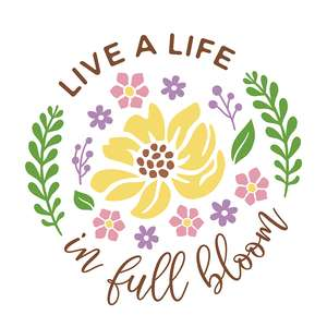 live a life in full bloom