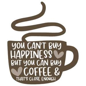 you can't buy happiness but you can buy coffee
