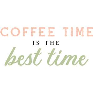 coffee time is the best time