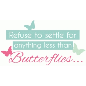 refuse to settle...butterfly quote