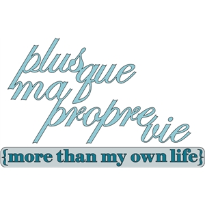 phrase: more than my own life