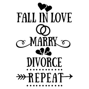 fall in love marry divorce repeat