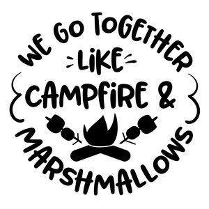 we go together like campfire and marshmallows