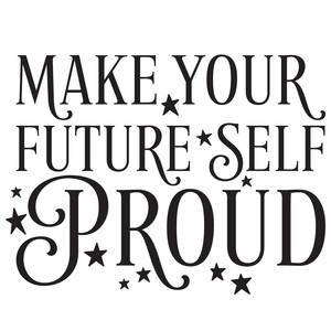 make your future self proud