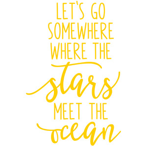 let's go somewhere where the stars meet the ocean
