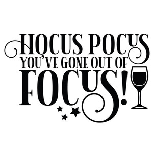 hocus pocus you've gone out of focus