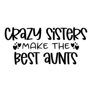 crazy sisters make the best aunts