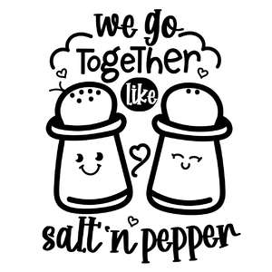 we go together like salt n pepper