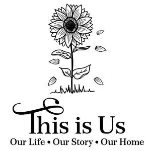 this is us - our life, our story, our home quote sunflower