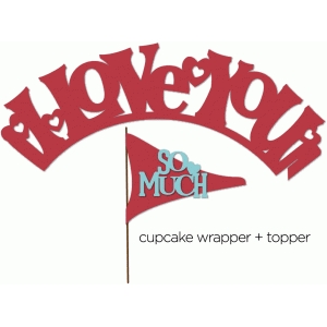 i love you - cupcake wrapper + topper