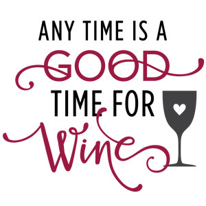 any time is good time for wine phrase
