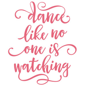 dance like no one is watching phrase