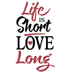 life is short love long