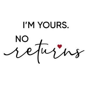 i'm yours. no returns phrase