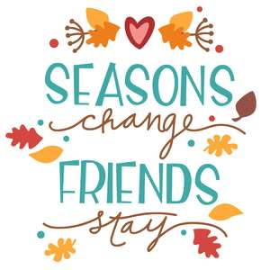 seasons change friends stay