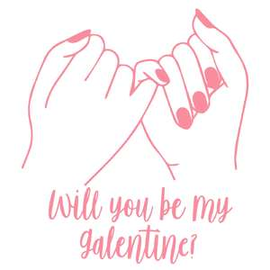will you be my galentine