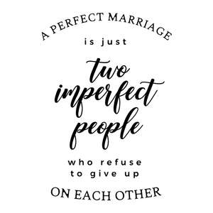 a perfect marriage is just two imperfect people who refuse to give up