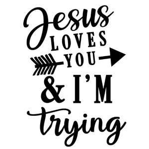 jesus loves you i'm trying