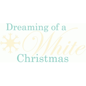 dreaming of a white christmas phrase / title / sentiment