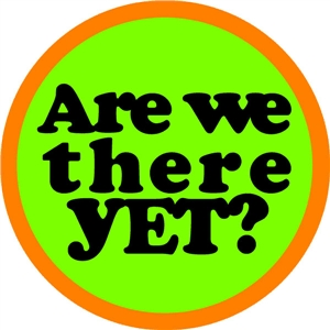are we there yet? phrase