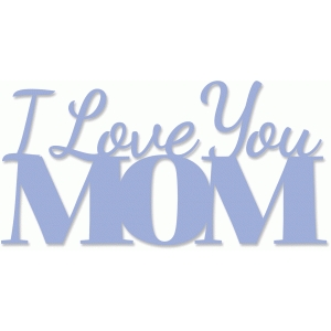 i love you mom phrase