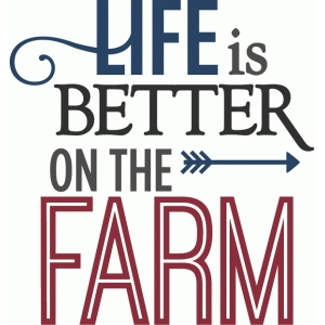life is better on the farm - phrase