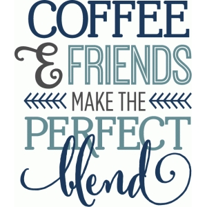 coffee & friends perfect blend - phrase