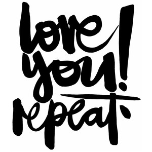 love you! repeat.