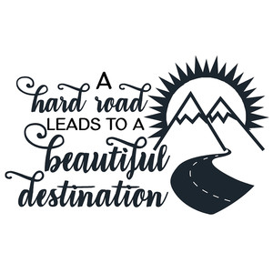 hard road leads to beautiful destination