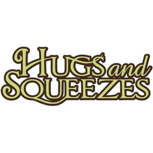 hugs and squeezes
