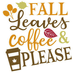 fall leaves coffee please