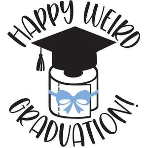 happy weird graduation!