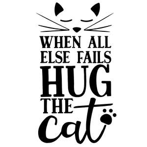 when all else fails hug the cat