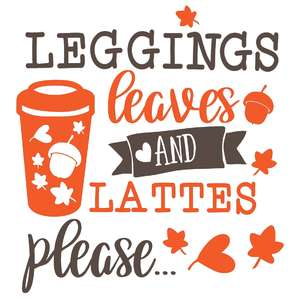 leggings leaves and lattes please