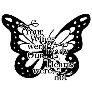 your wings were ready our hearts were not butterfly quote