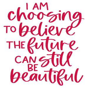 i am choosing to believe