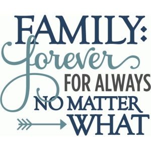 family forever no matter what - phrase