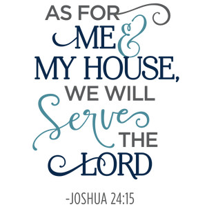 as for me & my house serve lord phrase