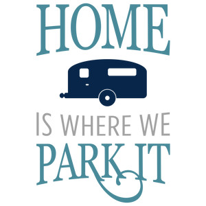 home is where we park it phrase