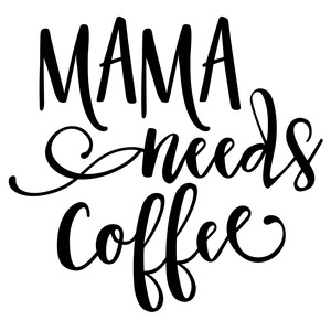mama needs coffee phrase