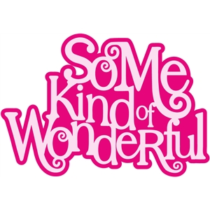 'some kind of wonderful'