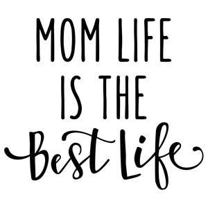 mom life is the best life phrase