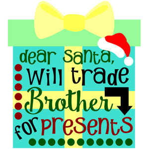 dear santa, will trade brother for presents