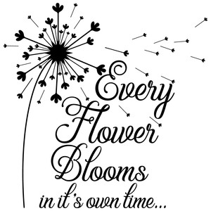 every flower blooms in it's own time