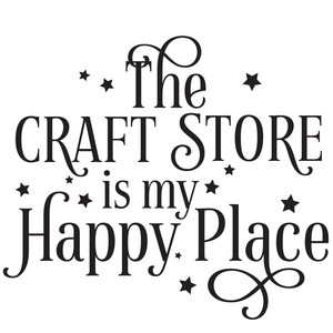 the craft store is my happy place quote