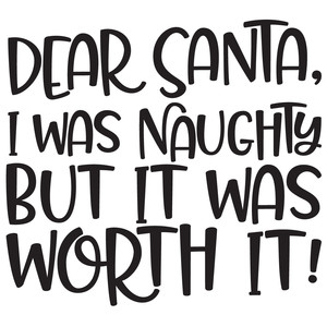 dear santa, i was naughty but it was worth it