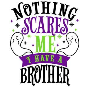 nothing scare me have brother