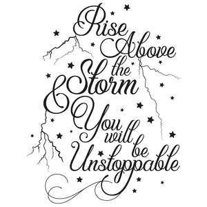 rise above the storm & you will be unstoppable