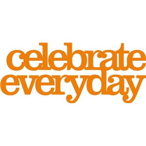 'celebrate everyday' phrase